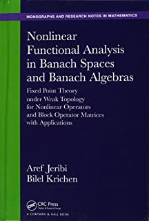 Nonlinear Functional Analysis in Banach Spaces and Banach Algebras: Fixed Point Theory under Weak Topology for Nonlinear O...