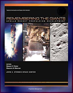 Apollo and America's Moon Landing Program: Remembering The Giants - Apollo Rocket Propulsion Development (NASA SP-2009-4545) - Saturn V, CSM, and Lunar ... F-1, J-2, and SPS (English Edition)