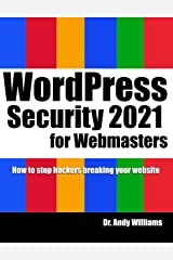 WordPress Security for Webmaster 2021: How to Stop Hackers Breaking into Your Website (Webmaster Series) Kindle Edition