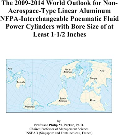 The 2009-2014 World Outlook for Non-Aerospace-Type Linear Aluminum NFPA-Interchangeable Pneumatic Fluid Power Cylinders with Bore Size of at Least 1-1/2 Inches