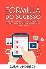 Fórmula Do Sucesso: Guia Definitivo Que Te Ensina Passo-a-Passo Como Transformar Os Seus Sonhos Em Realidade eBook Kindle