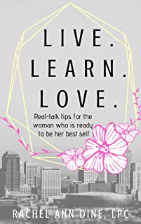 Live. Learn. Love.: Real-talk tips for the woman who is ready to be her best self