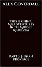 This is China: Misadventures in the Middle Kingdom: Part 2: Hunan Province (English Edition)
