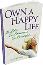 Own A Happy Life- Be Bold, Be Boundless, Be Beautiful