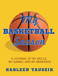 My Basketball Season: A journal of my skills, my games, and my memories
