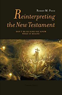 Reinterpreting the New Testament: Don`t Be So Sure You Know What it Means!