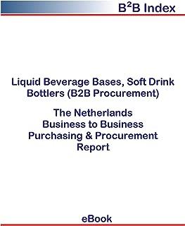 Liquid Beverage Bases, Soft Drink Bottlers (B2B Procurement) in the Netherlands: B2B Purchasing + Procurement Values (English Edition)