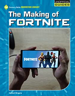The Making of Fortnite (21st Century Skills Innovation Library: Unofficial Guides)