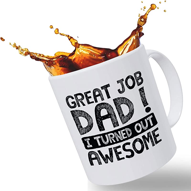 Father S Day Gift Mugs For Dad Great Job Dad I Turned Out Awesome Large 14oz Funny Coffee Mug Christmas Stocking Stuffer Or Birthday Gift For Dad From Daughter Step Daughter Or Son Stepson