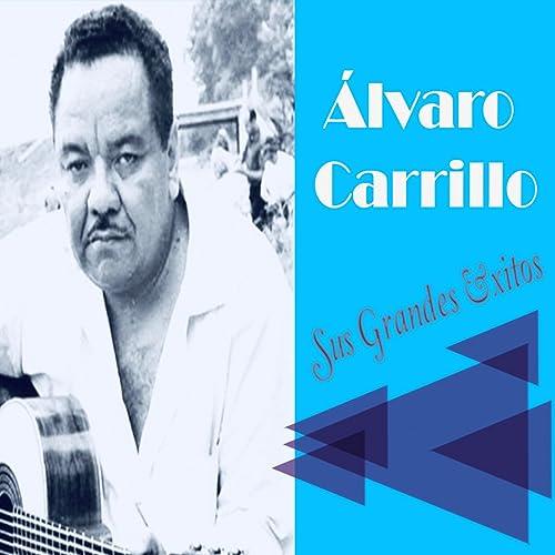 Álvaro Carrillo - Sus Grandes Éxitos