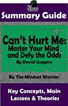 SUMMARY: Can't Hurt Me: Master Your Mind and Defy  the Odds: By David Goggins | The MW Summary Guide