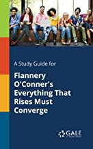 A Study Guide for Flannery O'Conner's Everything That Rises Must Converge (Short Stories for Students)