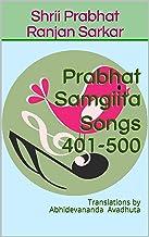Prabhat Samgiita Songs 401-500: Translations by Abhidevananda Avadhuta