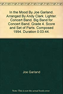 In the Mood By Joe Garland. Arranged By Andy Clark. Lighter. Concert Band. Big Band for Concert Band. Grade 4. Score and Set of Parts. Composed 1994. Duration 0:03:44.