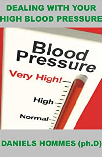 DEAL WITH YOUR HIGH BLOOD PRESSURE : How to Lower Blood Pressure Naturally and Prevent Heart Disease