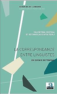 La correspondance entre linguistes: Un espace de travail (Sciences du langage Carrefour et Points de vue t. 20) (French Edition)