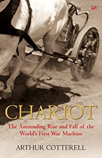 Chariot: The Astounding Rise and Fall of the World's First War Machine (English Edition)