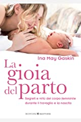 La gioia del parto: Segreti e virtù del corpo femminile durante il travaglio e la nascita (Educazione pre e perinatale Vol. 11) (Italian Edition) Format Kindle