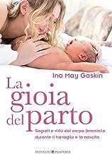 La gioia del parto: Segreti e virtù del corpo femminile durante il travaglio e la nascita (Educazione pre e perinatale Vo...