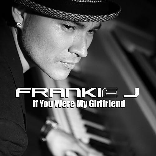 If You Were My Girlfriend By Frankie J On Amazon Music Amazoncom