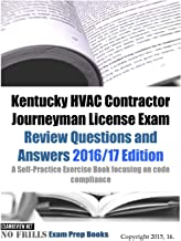 Kentucky HVAC Contractor Journeyman License Exam Review Questions and Answers 2016/17 Edition: A Self-Practice Exercise Book focusing on IMC code compliance