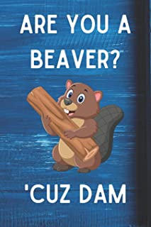 Are You A Beaver? 'Cuz Dam: Awesome Boyfriend or Girlfriend Gift  Journal / Notebook / Diary / USA Gift (6 x 9 - 110 Blank Lined Pages)