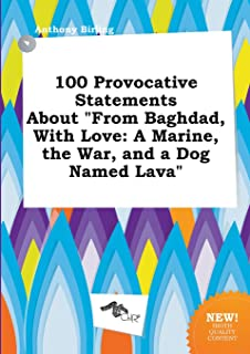 100 Provocative Statements about from Baghdad, with Love: A Marine, the War, and a Dog Named Lava