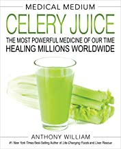 Medical Medium Celery Juice: The Most Powerful Medicine of Our Time Healing Millions Worldwide (Medical Medium Series)