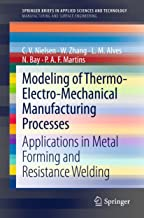 Modeling of Thermo-Electro-Mechanical Manufacturing Processes: Applications in Metal Forming and Resistance Welding (SpringerBriefs in Applied Sciences and Technology) (English Edition)