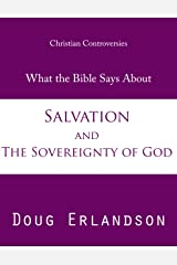 What the Bible Says About Salvation and the Sovereignty of God Kindle Edition