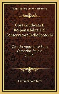 Cosa Giudicata E Responsabilita Del Conservatore Delle Ipoteche: Con Un' Appendice Sulla Cassazine Studio (1883)