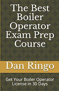 The Best Boiler Operator Exam Prep Course: Get Your Boiler Operator License in 30 Days (Boiler Plant Prep Series)