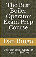 The Best Boiler Operator Exam Prep Course: Get Your Boiler Operator License in 30 Days (Boiler Plant Prep Series)
