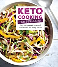 Keto Cooking for Beginners: Every Recipes and Essential Information for Living Keto