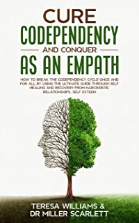 Cure Codependency and Conquer as an Empath: How to Break the Codependency Cycle Once and For All By using The Ultimate Gui...