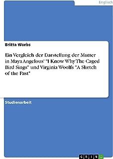 """Ein Vergleich der Darstellung der Mutter in Maya Angelous' """"I Know Why The Caged Bird Sings"""" und Virginia Woolfs """"A Sketch..."""