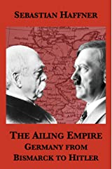 The Ailing Empire: Germany from Bismarck to Hitler Kindle Edition
