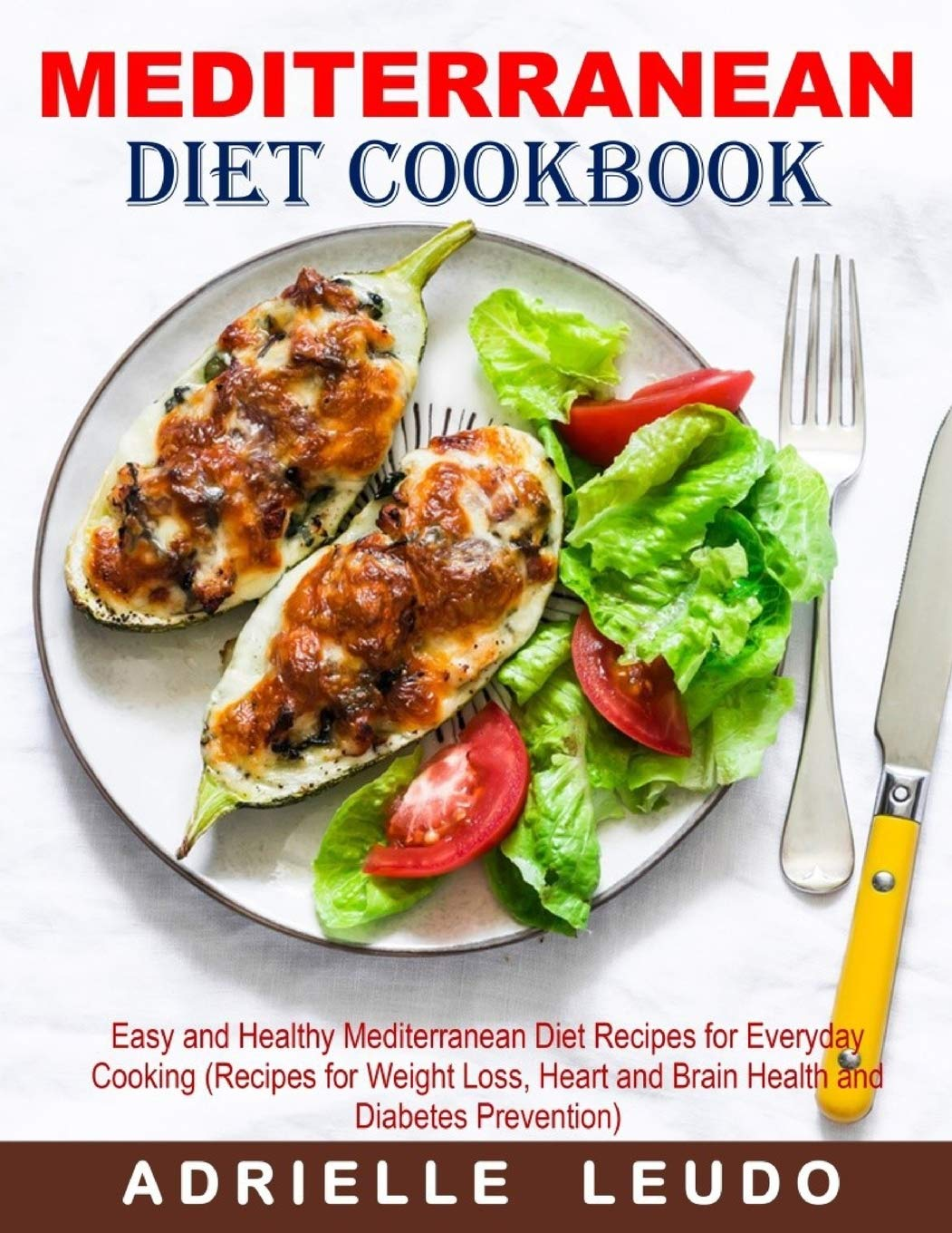 Mediterranean Diet Cookbook: Easy And Healthy Mediterranean Diet Recipes For Everyday Cooking (Recipes For Weight Loss, He...