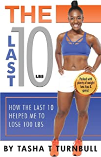 The Last 10lbs: How the Last 10 Helped Me to Lose 100lbs
