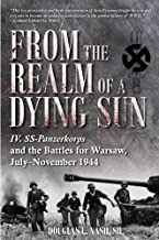 From the Realm of a Dying Sun. Volume 1: IV. SS-Panzerkorps and the Battles for Warsaw, July–November 1944
