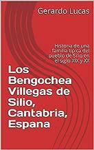 Los Bengochea Villegas de Silio, Cantabria, Espana: Historia de una familia tipica del pueblo de Silio en el siglo XIX y XX (Spanish Edition)