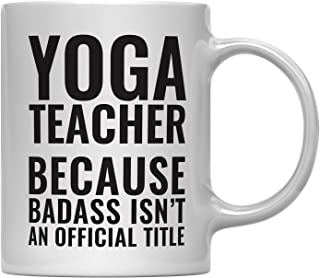 Andaz Press 11oz Coffee Mug Teacher Gag Gift, Yoga Teacher Because Badass Isn't an Official Title, 1-Pack, Funny Witty Coffee Cup Birthday Christmas Graduation Present Ideas