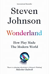 Wonderland: How Play Made the Modern World Kindle Edition