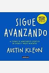 Sigue avanzando: 10 formas de mantenerme creativo en buenos y malos momentos (Spanish Edition) eBook Kindle