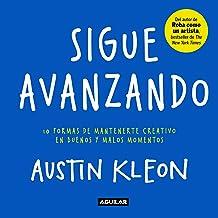 Sigue avanzando: 10 formas de mantenerme creativo en buenos y malos momentos (Spanish Edition)