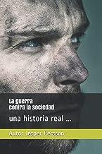 La guerra contra la sociedad una historia real ... (Spanish Edition)