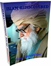ISLAM REDISCOVERED: DISCOVERING ISLAM FROM ITS REAL SOURCES