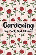 Gardening Log Book and Planner: Red Rose Cover - Garden planting planner – Record Gardening Plant Name, Location, Date, Pr...