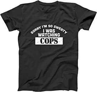 Sorry I was Watching Cops Funny Comedy Sweating Nervous Step Brothers Retro Humor Mens Shirt