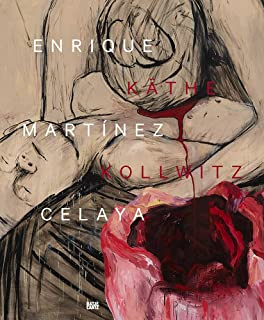 Enrique Martínez Celaya & Käthe Kollwitz: From the First and the Last Things